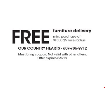 Free furniture delivery. Min. purchase of $1500. 25 mile radius. Must bring coupon. Not valid with other offers. Offer expires 3/9/18.