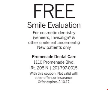 Free Smile Evaluation. For cosmetic dentistry (veneers, Invisalign & other smile enhancements). New patients only. With this coupon. Not valid with other offers or insurance. Offer expires 2-10-17.