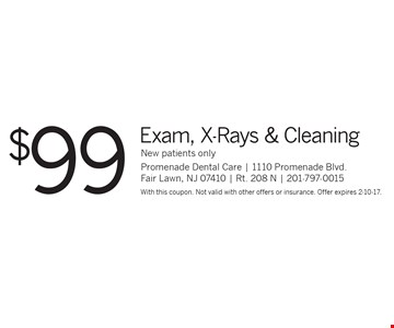 $99 Exam, X-Rays & Cleaning. New patients only. With this coupon. Not valid with other offers or insurance. Offer expires 2-10-17.