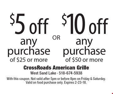 $5 off any purchase of $25 or more. $10 off any purchase of $50 or more. With this coupon. Not valid after 5pm or before 8pm on Friday & Saturday. Valid on food purchase only. Expires 2-23-18.