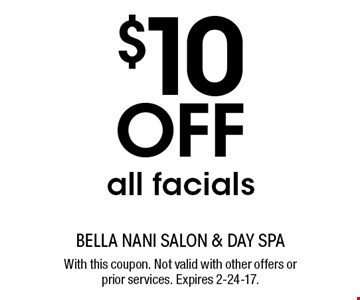 $10 Off all facials. With this coupon. Not valid with other offers or prior services. Expires 2-24-17.