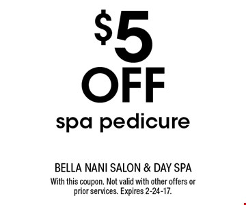 $5 Off spa pedicure. With this coupon. Not valid with other offers or prior services. Expires 2-24-17.
