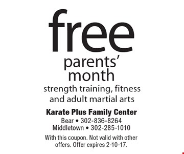 Free parents' month strength training, fitness and adult martial arts. With this coupon. Not valid with other offers. Offer expires 2-10-17.