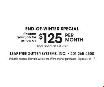 End-of-winter special: finance your job for as low as $125 per month. Discussed at 1st visit. With this coupon. Not valid with other offers or prior purchases. Expires 4-14-17.