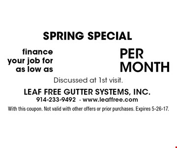 spring Special. finance your job for as low as $125. Discussed at 1st visit. With this coupon. Not valid with other offers or prior purchases. Expires 5-26-17.