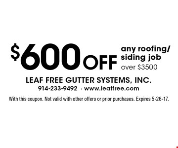 $600 Off any roofing/siding job over $3500. With this coupon. Not valid with other offers or prior purchases. Expires 5-26-17.