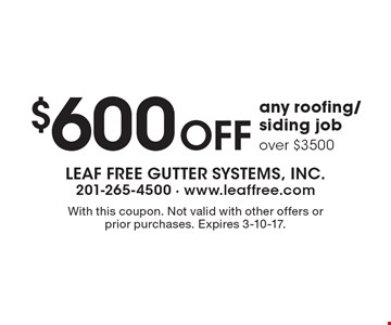 $600 Off any roofing/siding job over $3500. With this coupon. Not valid with other offers or prior purchases. Expires 3-10-17.