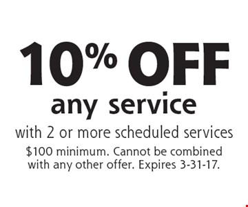 10% OFF any service. With 2 or more scheduled services. $100 minimum. Cannot be combined with any other offer. Expires 3-31-17.