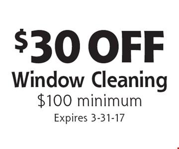 $30 OFF Window Cleaning $100 minimum. Expires 3-31-17