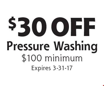 $30 OFF Pressure Washing $100 minimum. Expires 3-31-17