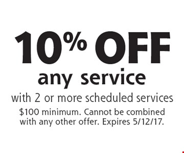 10% OFF any service with 2 or more scheduled services. $100 minimum. Cannot be combined with any other offer. Expires 5/12/17.