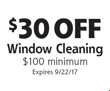 $30 OFF Window Cleaning $100 minimum. Expires 9/22/17