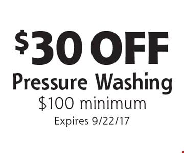 $30 OFF Pressure Washing $100 minimum. Expires 9/22/17