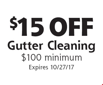$15 OFF Gutter Cleaning. $100 minimum. Expires 10/27/17