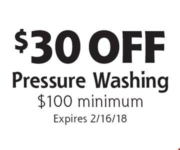 $30 OFF Pressure Washing $100 minimum. Expires 2/16/18