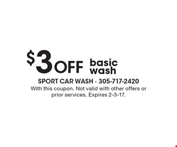 $3 Off basic wash. With this coupon. Not valid with other offers or prior services. Expires 2-3-17.