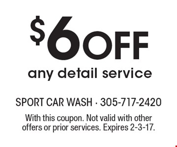 $6 Off any detail service. With this coupon. Not valid with other offers or prior services. Expires 2-3-17.