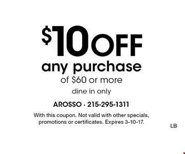 $10 off any purchase of $60 or more. Dine in only. With this coupon. Not valid with other specials, promotions or certificates. Expires 3-10-17. LB
