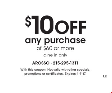 $10 off any purchase of $60 or more. Dine in only. With this coupon. Not valid with other specials, promotions or certificates. Expires 4-7-17. LB