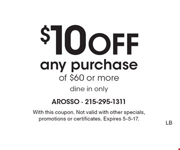 $10 off any purchase of $60 or more dine in only. With this coupon. Not valid with other specials, promotions or certificates. Expires 5-5-17.LB