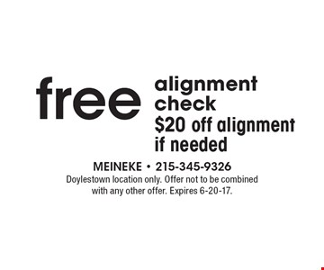 free alignment check $20 off alignment if needed. Doylestown location only. Offer not to be combined with any other offer. Expires 6-20-17.