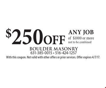 $250 OFF any job of $1000 or more. Not to be combined. With this coupon. Not valid with other offers or prior services. Offer expires 4/7/17.