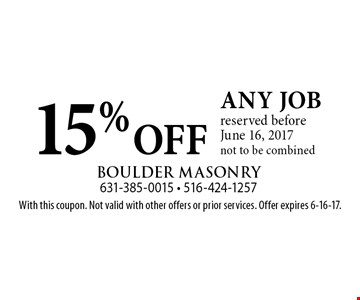 15% OFF any job reserved before June 16, 2017 not to be combined. With this coupon. Not valid with other offers or prior services. Offer expires 6-16-17.