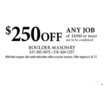 $250 OFF any job of$1000 or more. not to be combined. With this coupon. Not valid with other offers or prior services. Offer expires 6-16-17.