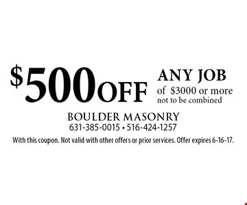 $500 OFF any job of$3000 or more. not to be combined. With this coupon. Not valid with other offers or prior services. Offer expires 6-16-17.
