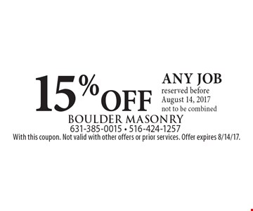 15% OFF any job reserved before August 14, 2017. Not to be combined. With this coupon. Not valid with other offers or prior services. Offer expires 8/14/17.