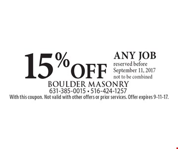 15% OFF any job reserved before September 11, 2017. Not to be combined. With this coupon. Not valid with other offers or prior services. Offer expires 9-15-17.