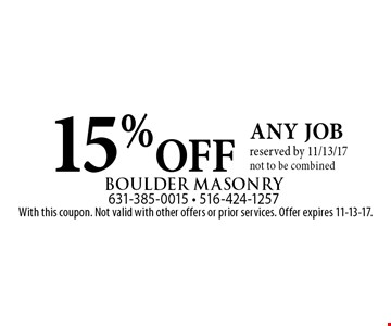 15% OFF any job reserved by 11/13/17 not to be combined. With this coupon. Not valid with other offers or prior services. Offer expires 11-13-17.