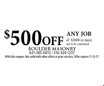$500 OFF any job of $3000 or more not to be combined. With this coupon. Not valid with other offers or prior services. Offer expires 11-13-17.