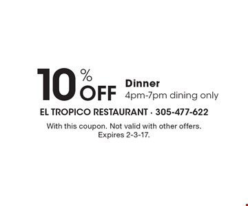 10% Off Dinner. 4pm-7pm dining only. With this coupon. Not valid with other offers. Expires 2-3-17.