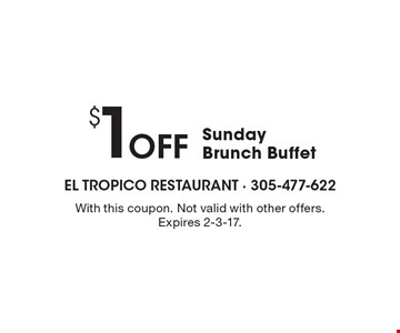 $1 Off Sunday Brunch Buffet. With this coupon. Not valid with other offers. Expires 2-3-17.