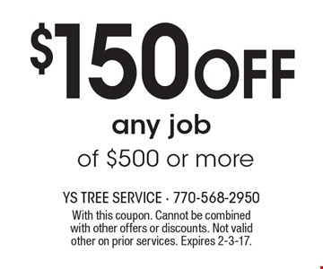 $150 OFF any job of $500 or more. With this coupon. Cannot be combined with other offers or discounts. Not valid other on prior services. Expires 2-3-17.