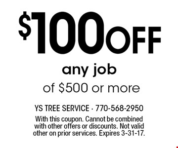 $100 OFF any job of $500 or more. With this coupon. Cannot be combined with other offers or discounts. Not valid other on prior services. Expires 3-31-17.