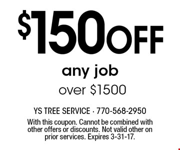$150 OFF any job over $1500. With this coupon. Cannot be combined with other offers or discounts. Not valid other on prior services. Expires 3-31-17.
