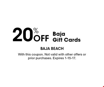 20% Off Baja Gift Cards. With this coupon. Not valid with other offers or prior purchases. Expires 1-15-17.