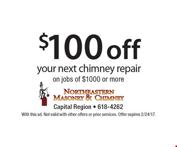 $100 off your next chimney repair on jobs of $1000 or more. With this ad. Not valid with other offers or prior services. Offer expires 2/24/17.