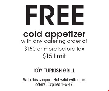 Free cold appetizer with any catering order of $150 or more before tax. $15 limit. With this coupon. Not valid with other offers. Expires 1-6-17.