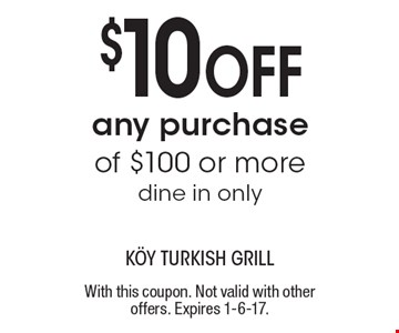 $10 Off any purchase of $100 or more. Dine in only. With this coupon. Not valid with other offers. Expires 1-6-17.