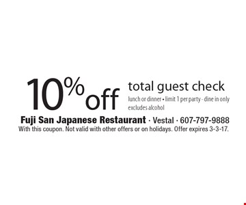 10% off total guest check lunch or dinner - limit 1 per party - dine in only excludes alcohol. With this coupon. Not valid with other offers or on holidays. Offer expires 3-3-17.