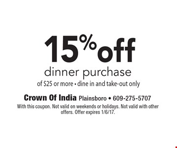 15% off dinner purchase of $25 or more - dine in and take-out only. With this coupon. Not valid on weekends or holidays. Not valid with other offers. Offer expires 1/6/17.