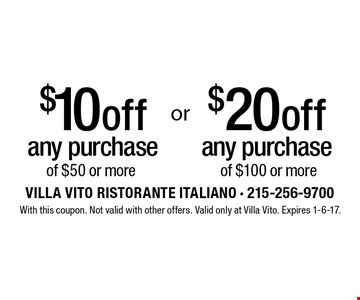 $20 off any purchase of $100 or more. $10 off any purchase of $50 or more. With this coupon. Not valid with other offers. Valid only at Villa Vito. Expires 1-6-17.