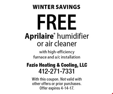 Winter savings Free Aprilaire humidifier or air cleaner with high-efficiency furnace and a/c installation. With this coupon. Not valid with other offers or prior purchases. Offer expires 4-14-17.