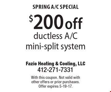 Spring A/C Special $200 off ductless A/C mini-split system. With this coupon. Not valid with other offers or prior purchases. Offer expires 5-19-17.