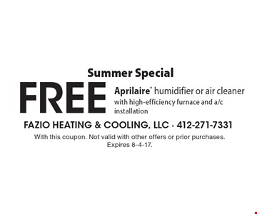Summer Special. FREE Aprilaire humidifier or air cleaner with high-efficiency furnace and a/c installation. With this coupon. Not valid with other offers or prior purchases. Expires 8-4-17.
