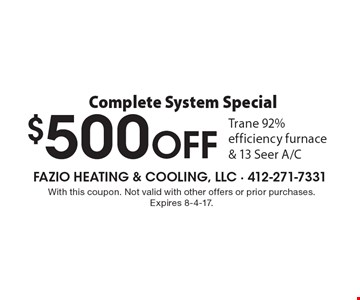 Complete System Special $500 OFF Trane 92% efficiency furnace & 13 Seer A/C. With this coupon. Not valid with other offers or prior purchases. Expires 8-4-17.