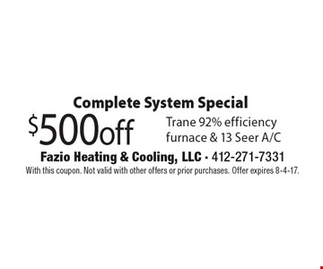 Complete System Special $500 off Trane 92% efficiency furnace & 13 Seer A/C. With this coupon. Not valid with other offers or prior purchases. Offer expires 8-4-17.